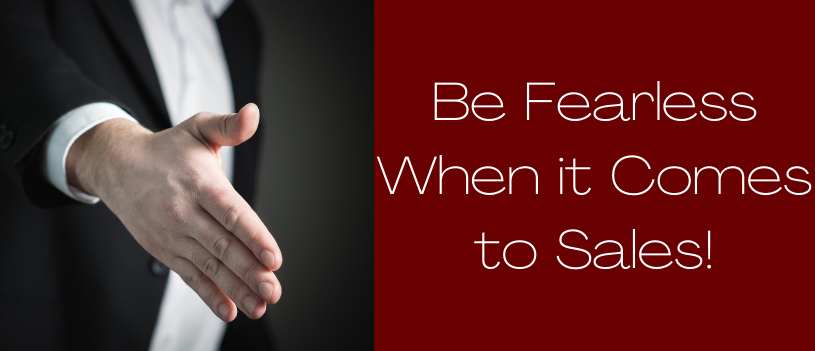 Be Fearless When it Comes to Sales!