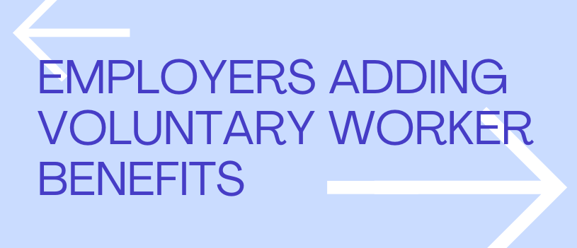 Employers Adding Voluntary Worker Benefits