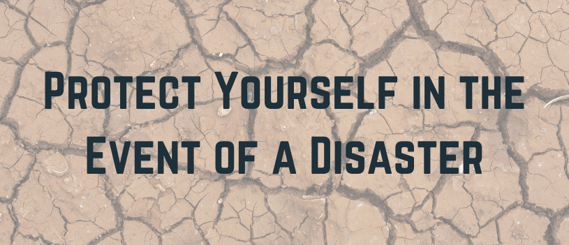 Protect Yourself in the Event of a Disaster