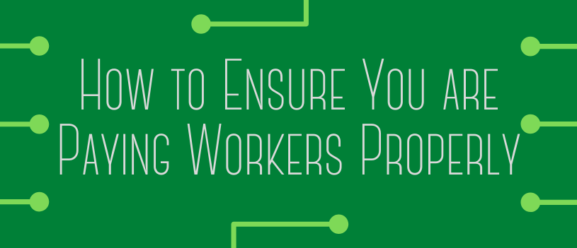 How to Ensure You are Paying Workers Properly
