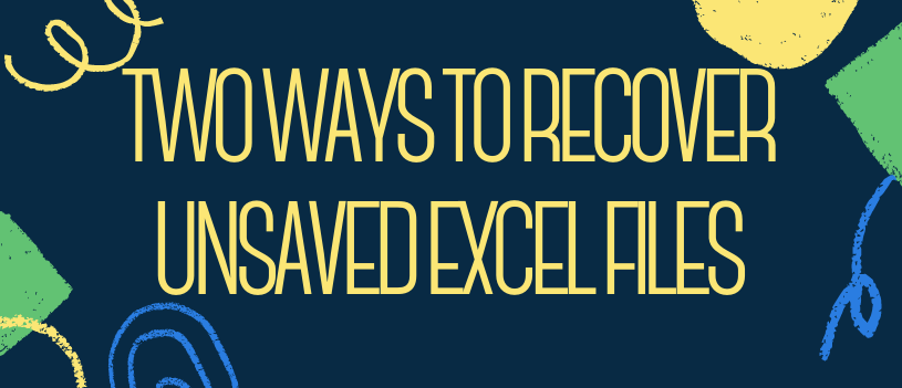 Two Ways to Recover Unsaved Excel Files