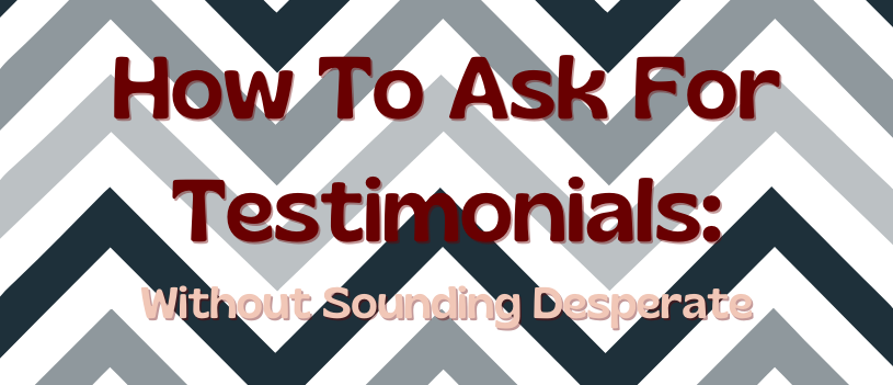 How to Ask for Testimonials: Without Sounding Desperate