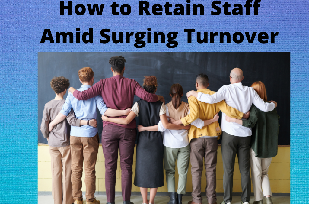 How to Retain Staff Amid Surging Turnover